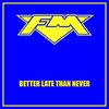 FM - Better Late Than Never - Single